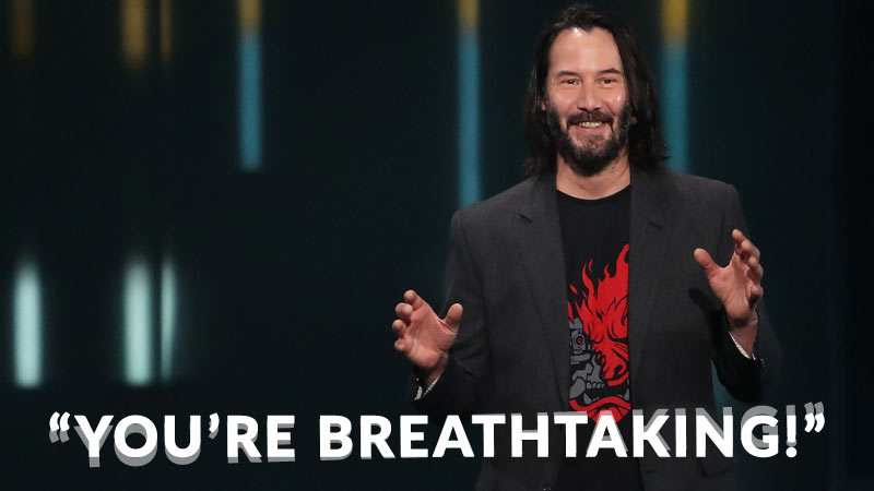 You're breathtaking - Keanu Reeves