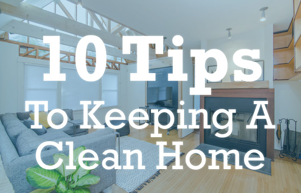 10 Tips To Keeping A Clean Home