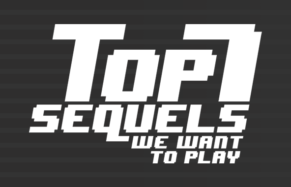Top 7 Sequels We'd Love To See