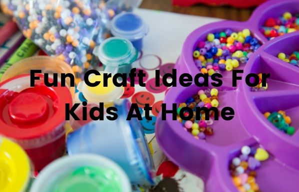 Fun Craft Ideas For Kids At Home