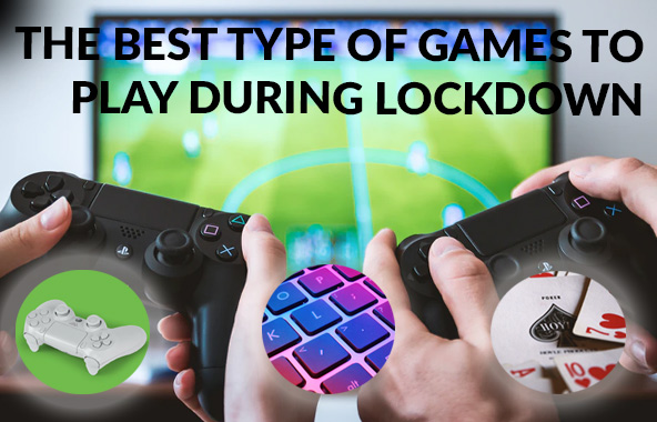 The Best Type Of Games To Play During Lockdown