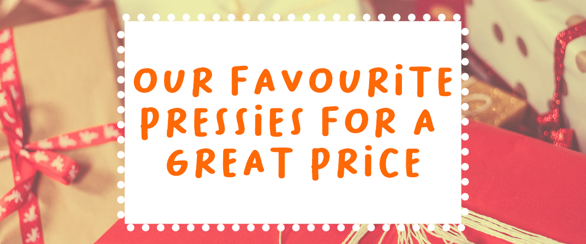 Our favoruite pressies for a great price - Header