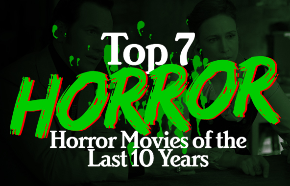 Our Top 7 Horror Movies of the Last 10 Years